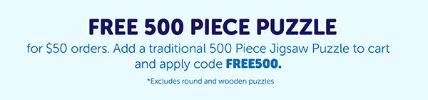 Free 500 Piece Puzzle for $50+ orders. Add a traditional 500 Piece Jigsaw Puzzle to cart and apply code 500FREE.