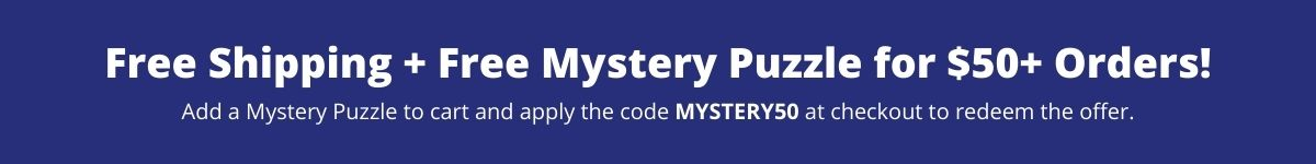 Free Shipping + Free Mystery Puzzle for $50+ Orders! Add a Mystery Puzzle to cart and apply the code MYSTERY50 at checkout to redeem the offer.